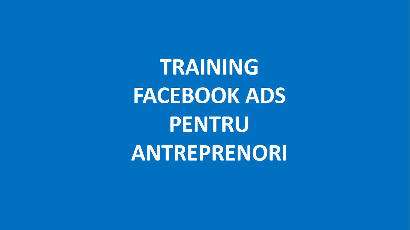 Te invit la Training Online Facebook Ads pentru Antreprenori!